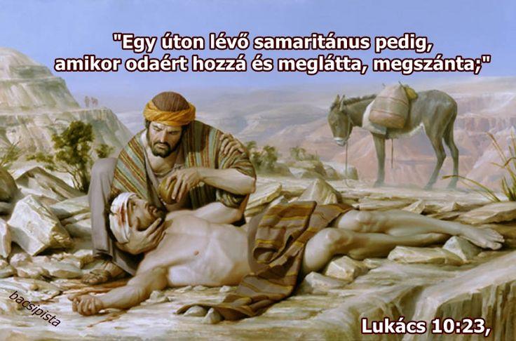 """""""Egy úton lévő samaritánus pedig, amikor odaért hozzá és meglátta, megszánta;"""" Lukács 10:23,"""