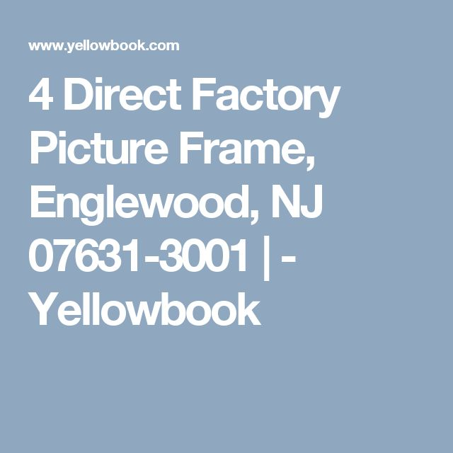 4 Direct Factory Picture Frame, Englewood, NJ 07631-3001    - Yellowbook
