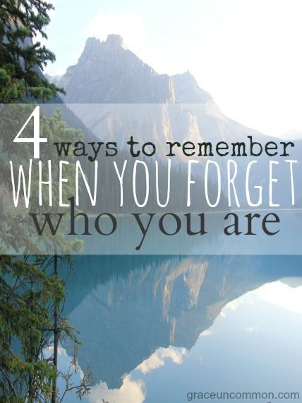 Sometimes in the distractions of life we forget who we really are. Find 4 ways to help you remember who you are, and move toward the person you want to be.