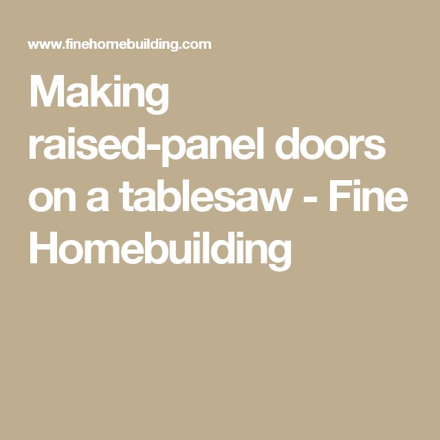 Making raised-panel doors on a tablesaw - Fine Homebuilding