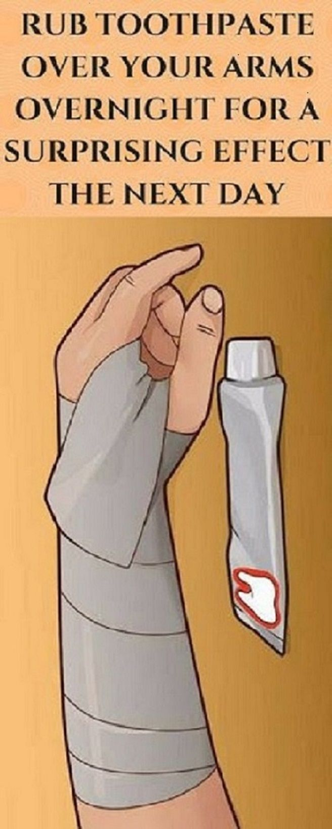 RUB TOOTHPASTE OVER YOUR ARMS OVERNIGHT FOR A SURPRISING EFFECT THE NEXT DAY