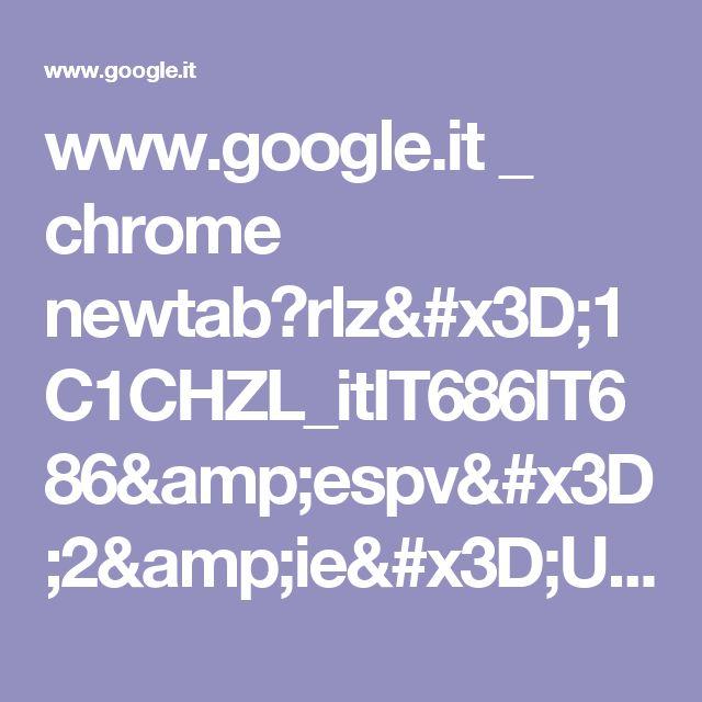 www.google.it _ chrome newtab?rlz=1C1CHZL_itIT686IT686&espv=2&ie=UTF-8