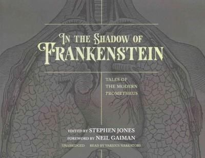 In the Shadow of Frankenstein: Tales of the Modern Prometheus, Library Edition