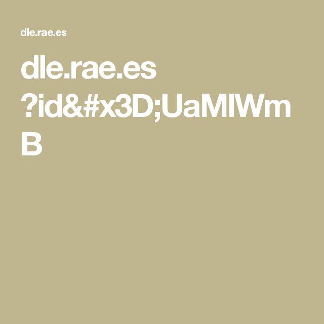 dle.rae.es ?id=UaMlWmB