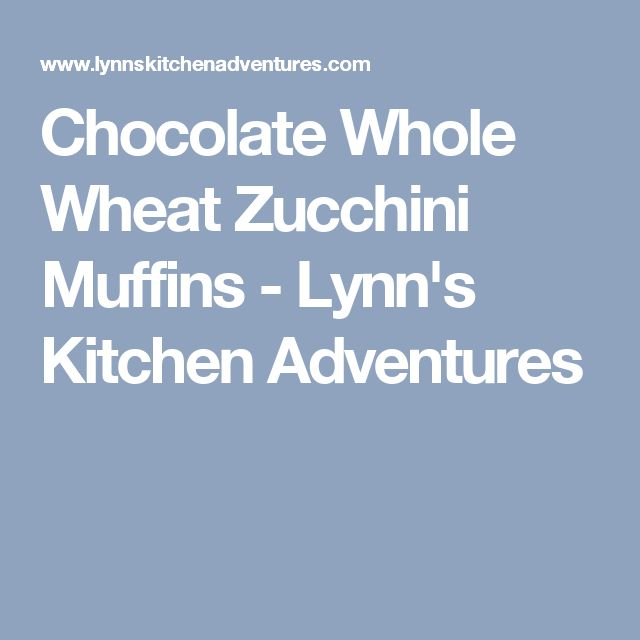 Chocolate Whole Wheat Zucchini Muffins - Lynn's Kitchen Adventures