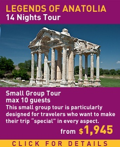 Legends of Anatolia, 14 Nights small group tour with maximum 10 guests. This small group is particularly designed for travelers who want to make their trip special in every aspect. Tour includes visits of Istanbul - Canakkale - Troy - Pergamum - Ephesus - Aphrodisias - Pamukkale - Sagalassos - Antalya - Kekova - Perge - Aspendos - Beysehir - Konya - Cappadocia - Hattusa - Amasya - Safranbolu