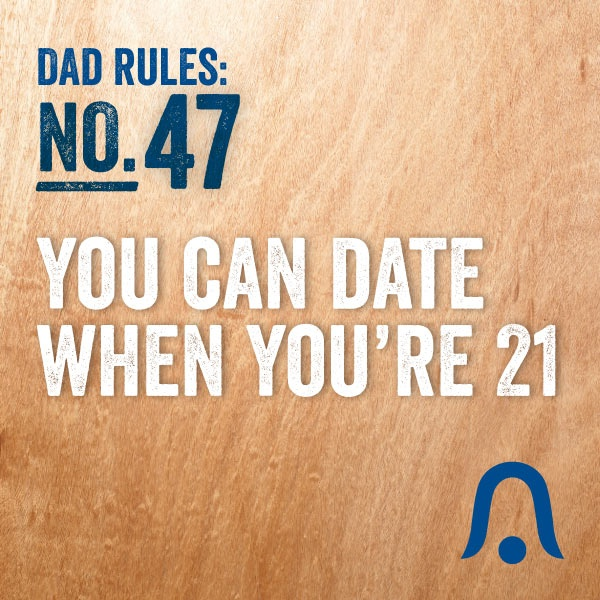 You can date when you're 21! #DadRules