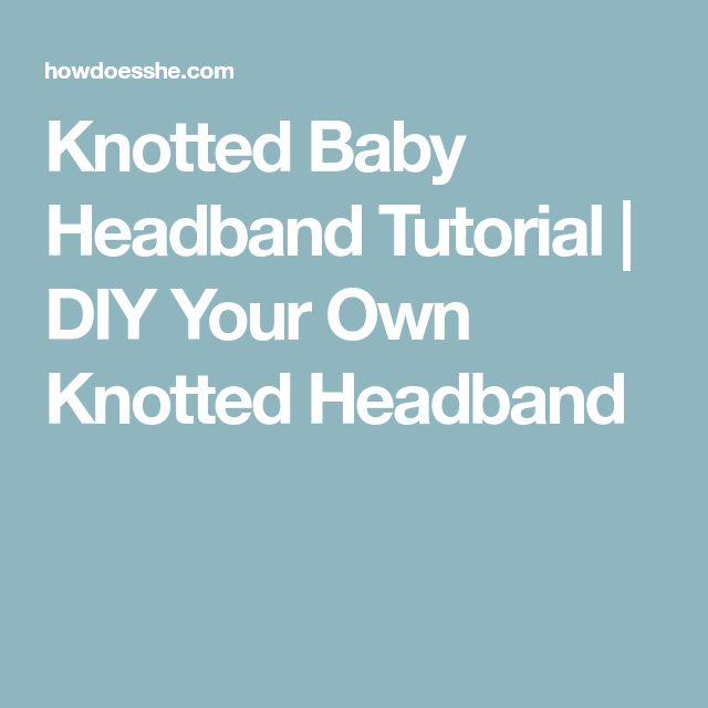 Knotted Baby Headband Tutorial | DIY Your Own Knotted Headband