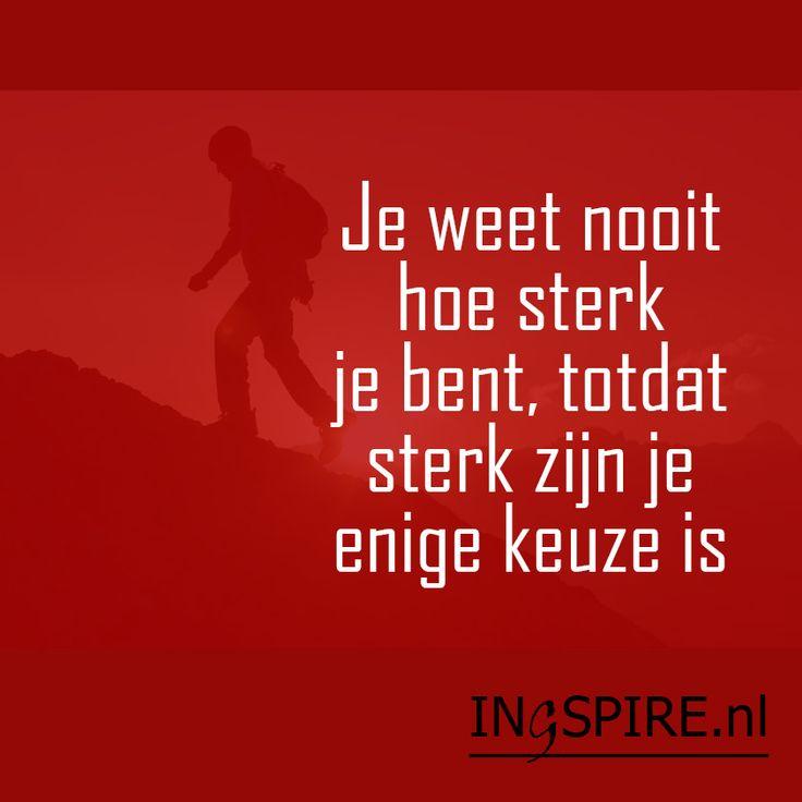 Spreuk: Je weet nooit hoe sterk je bent totdat sterk zijn je enige keuze is | quote ingspire