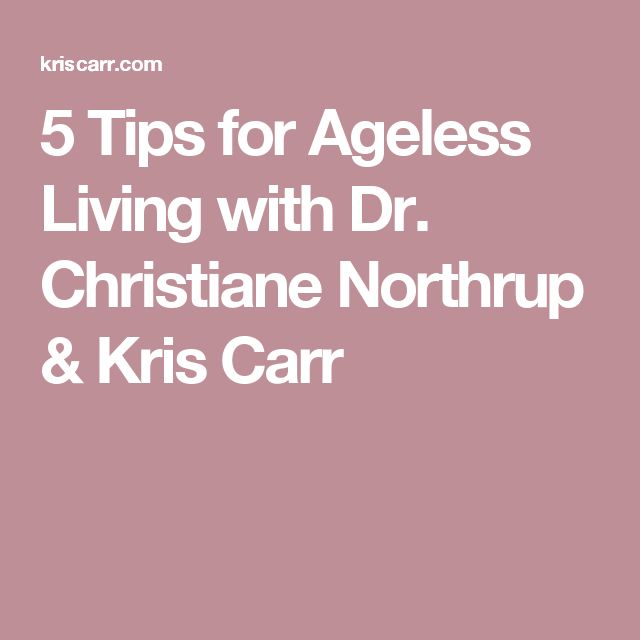 5 Tips for Ageless Living with Dr. Christiane Northrup & Kris Carr