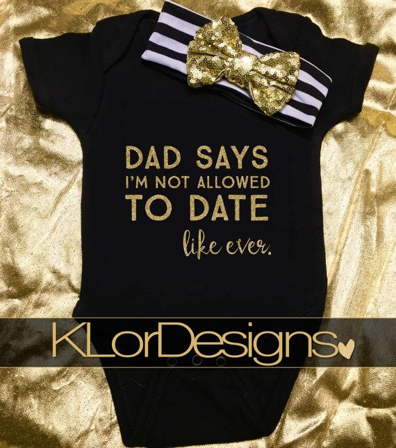 baby girl onesie funny baby onesie dad says i am not allowed to date