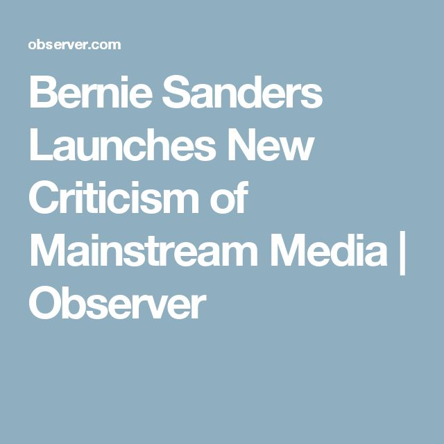 Bernie Sanders Launches New Criticism of Mainstream Media | Observer
