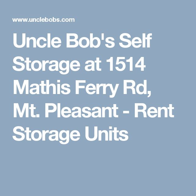 Uncle Bob's Self Storage at 1514 Mathis Ferry Rd, Mt. Pleasant - Rent Storage Units