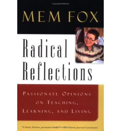 Mem Fox: Radical Reflections: passionate opinions on teaching, learning and living