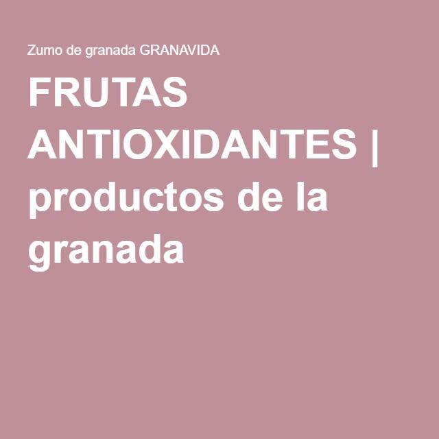 FRUTAS ANTIOXIDANTES | productos de la granada