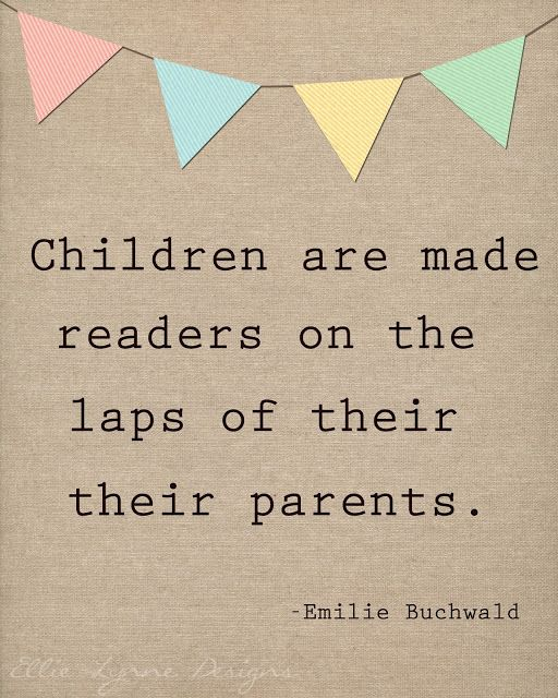 Reading Quotes For Kids: Children Are Made Reader On The Laps Of Their Parents