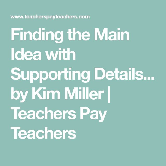 Finding the Main Idea with Supporting Details... by Kim Miller | Teachers Pay Teachers