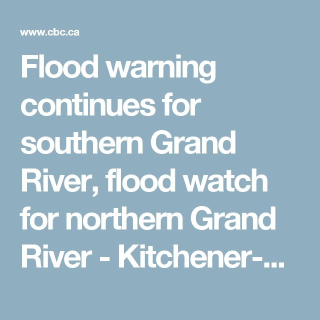 Flood warning continues for southern Grand River, flood watch for northern Grand River - Kitchener-Waterloo - CBC News