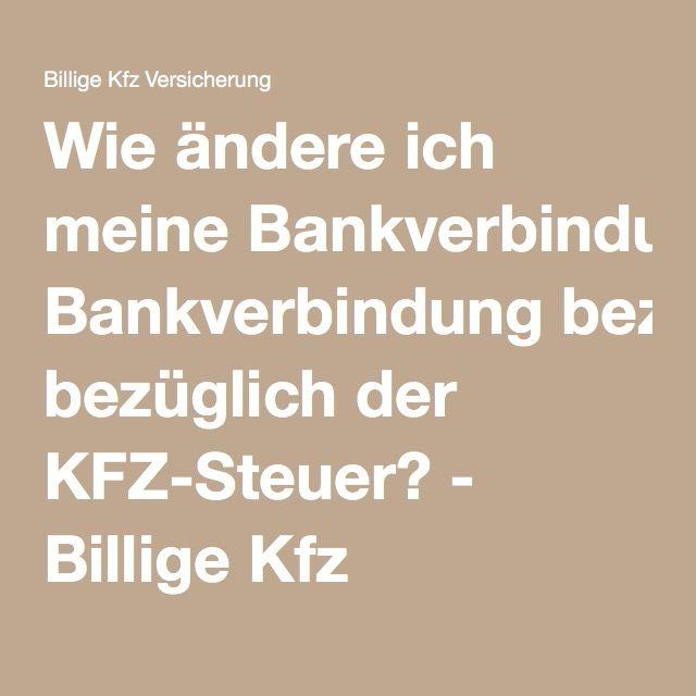 Wie ändere ich meine Bankverbindung bezüglich der KFZ-Steuer? - Billige Kfz Versicherung - Jetzt vergleichen und sparen - Billige Kfz Versicherung