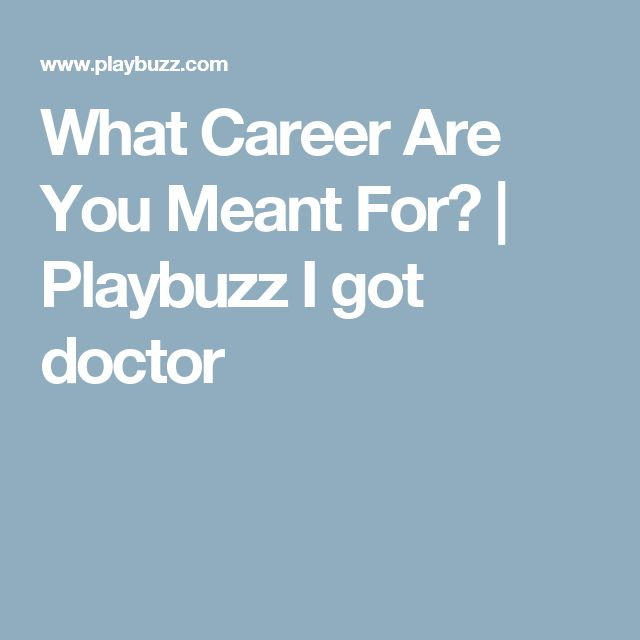 What Career Are You Meant For? | Playbuzz I got doctor