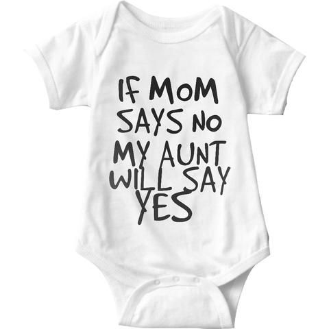 If Mom Says No My Aunt Will Say Yes White Baby Onesie | Sarcastic Me