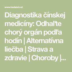 Diagnostika čínskej medicíny: Odhaľte chorý orgán podľa hodín | Alternatívna liečba | Strava a zdravie | Choroby | Prírodná medicína