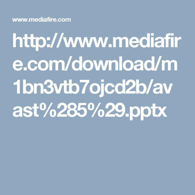 http://www.mediafire.com/download/m1bn3vtb7ojcd2b/avast%285%29.pptx