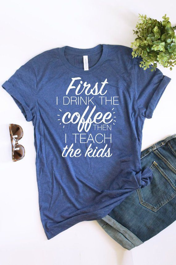 0b87b8a7b Teacher Shirt, First I Drink the Coffee Then I Teach the Kids, Women's Graphic  Tee, Bella Canvas Shirt Unisex Tee, Coffee Tee, Teacher Tee This