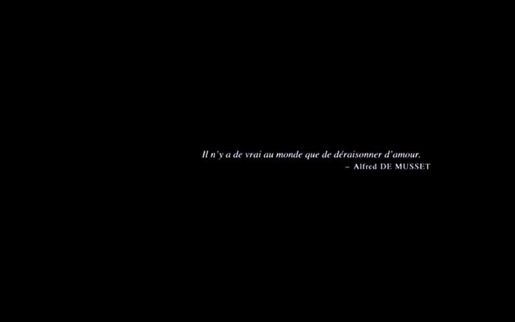 """""""Il n'y a de vrai au monde que de déraisonner d'amour."""" The only truth is, love beyond reason. Alfred de Musset"""