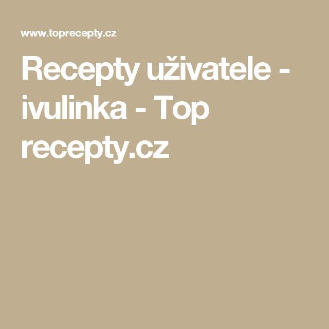 Recepty uživatele - ivulinka - Top recepty.cz