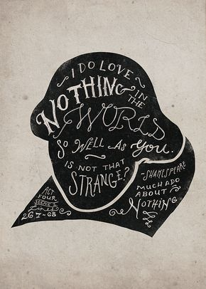 i do love nothing in the world so much as you. is that not strange? Much Ado About Nothing- Shakespeare
