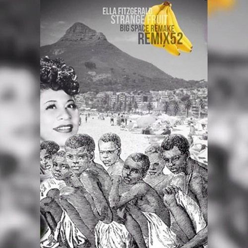 Ella Fitzgerald - Strange Fruit (Big Space's Black Panana Remake 4 Remix52) by BIG HATE // SPACE (RIP) on SoundCloud