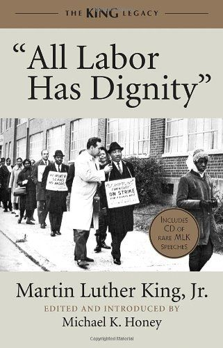 """""""All Labor Has Dignity"""" (The King Legacy) by Martin Luther King, Jr. ed. by Michael K. Honey"""