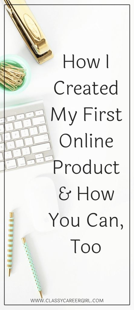 How I Created My First Online Product & How You Can, Too! | Classy Career Girl
