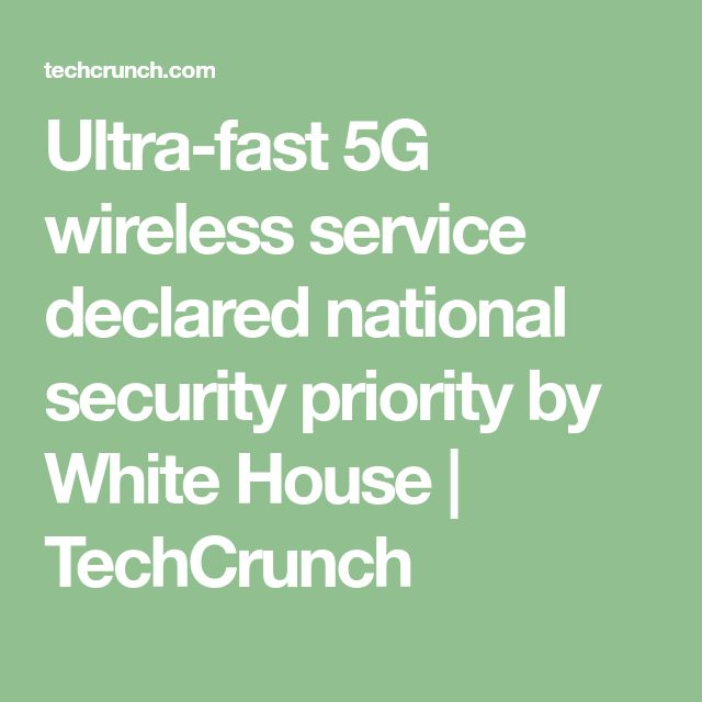 Ultra-fast 5G wireless service declared national security priority by White House | TechCrunch