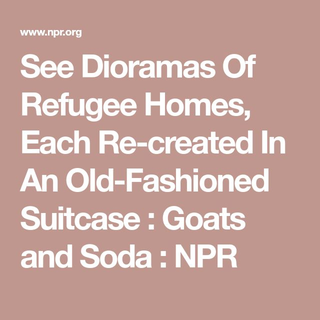 See Dioramas Of Refugee Homes, Each Re-created In An Old-Fashioned Suitcase : Goats and Soda : NPR