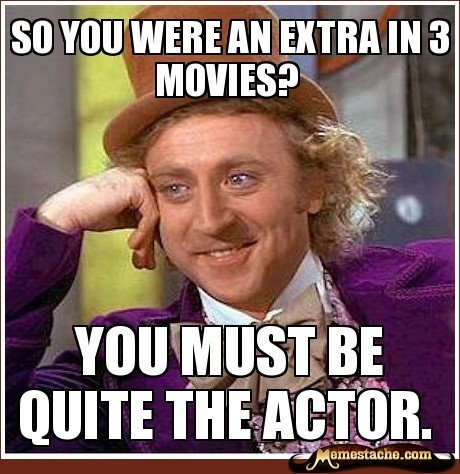 So you were an extra...