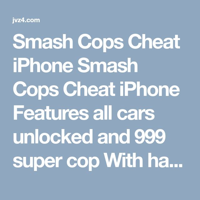 Smash Cops hack for iphone  |  smash cops hack iphone features all cars unlocked and 999 super cop    With hack smash cops, you can get all cars unlocked and 999 super cop. Also you can steer, weave, defend and attack runaway felons with full control of your vehicle, never before used in touch racing games. #racing #iphone7plus #cheats #hacks