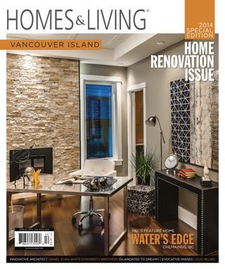 Homes & Living Magazine -  Vancouver Island Feb/Mar 2014 Special Edition - Home Renovation Issue
