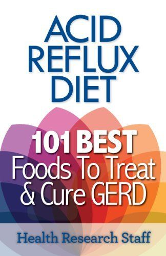Acid Reflux Diet: 101 Best Foods To Treat & Cure GERD by Health Research Staff. $3.50