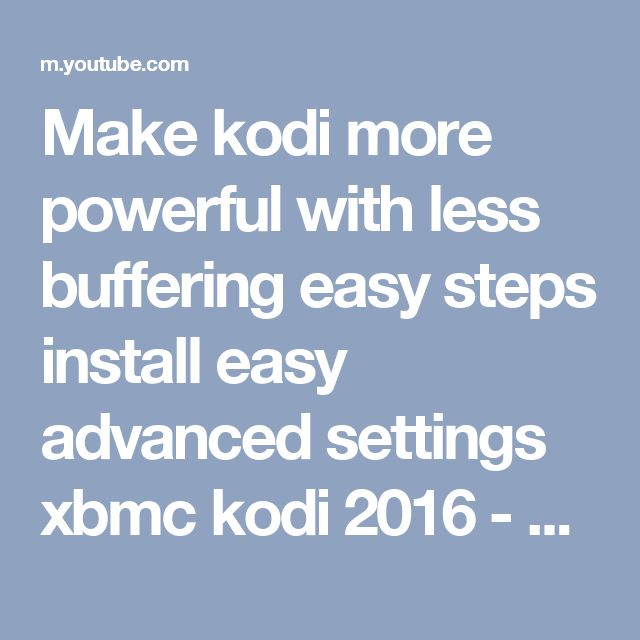 Make kodi more powerful with less buffering easy steps install easy advanced settings xbmc kodi 2016 - YouTube