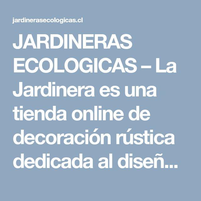 JARDINERAS ECOLOGICAS – La Jardinera es una tienda online de decoración rústica dedicada al diseño de jardineras y macetas de madera. Trabajamos con diseños originales y de materia prima de buena calidad.