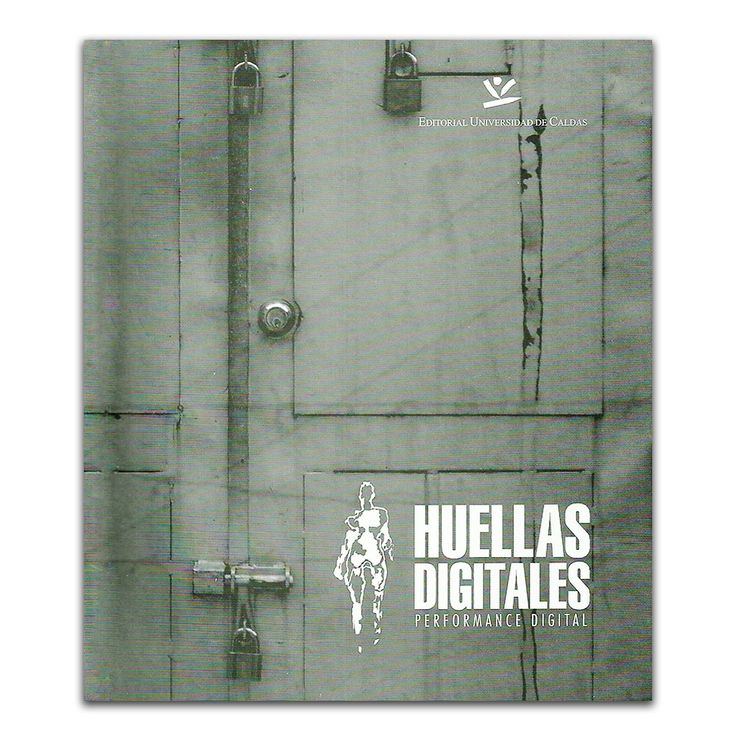 Huellas digitales. Performance digital (Incluye CD) – Daniel Ariza Gómez – Universidad de Caldas www.librosyeditores.com Editores y distribuidores.