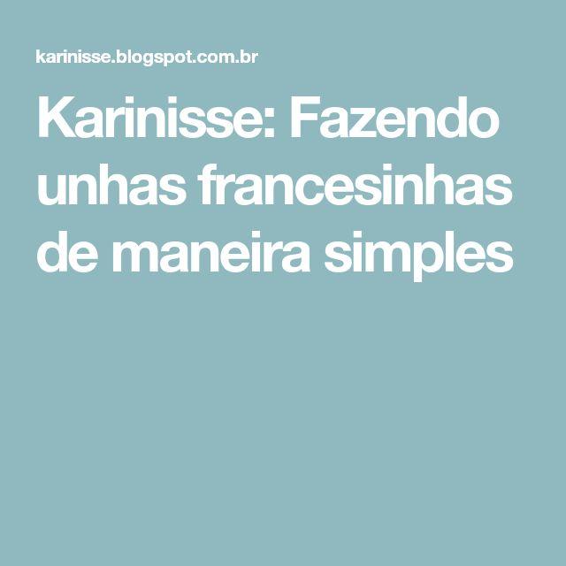 Karinisse: Fazendo unhas francesinhas de maneira simples