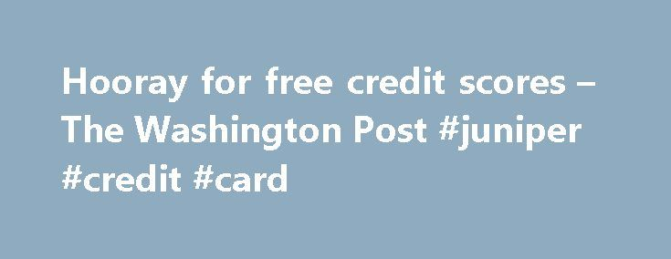 Hooray for free credit scores – The Washington Post #juniper #credit #card http://credit.remmont.com/hooray-for-free-credit-scores-the-washington-post-juniper-credit-card/  #truly free credit score # Hooray for free credit scores It has been more than a decade since the Fair Read More...The post Hooray for free credit scores – The Washington Post #juniper #credit #card appeared first on Credit.