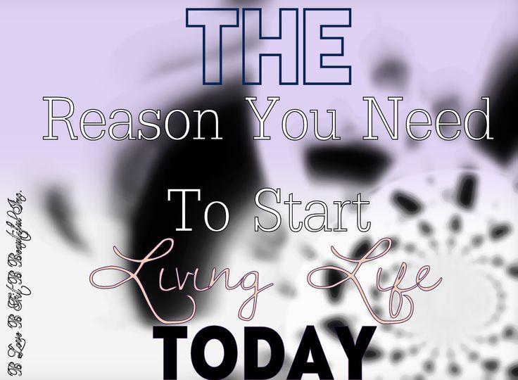 B Beautiful: The Reason You Need To Start Living Life...Today!  http://www.blovebfitbbeautiful.com/2014/10/b-beautiful-reason-you-need-to-start.html