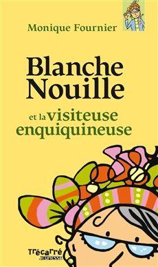 BLANCHE NOUILLE ET LA VISITEUSE ENQUIQUINEUSE - Tome 2  Par l'auteureMonique Fournier