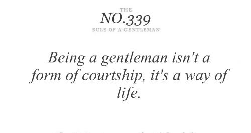 Being a gentleman isn't a form of courtship, it's a way of life.