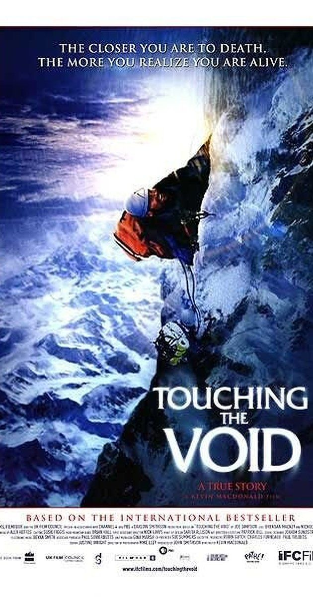 Directed by Kevin Macdonald.  With Simon Yates, Joe Simpson, Brendan Mackey, Nicholas Aaron. The true story of two climbers and their perilous journey up the west face of Siula Grande in the Peruvian Andes in 1985.