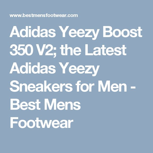 Adidas Yeezy Boost 350 V2; the Latest Adidas Yeezy Sneakers for Men - Best Mens Footwear